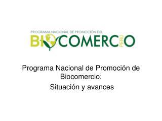 Programa Nacional de Promoción de Biocomercio: Situación y avances