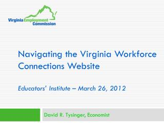 Navigating the Virginia Workforce Connections Website Educators' Institute – March 26, 2012