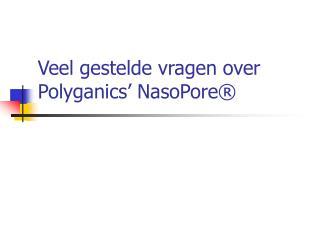 Veel gestelde vragen over Polyganics' NasoPore®