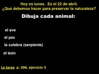 Hoy es lunes.  Es el 22 de abril. ¿Qué debemos hacer para preservar la naturaleza?
