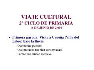 VIAJE CULTURAL 2º CICLO DE PRIMARIA 16 DE JUNIO DE 2.010