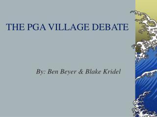 THE PGA VILLAGE DEBATE
