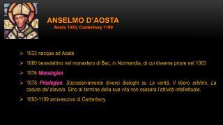 1033 nacque ad Aosta 1060 benedettino nel monastero di Bec, in Normandia, di cui divenne priore nel 1063 1076  Monologi