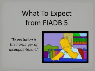 What To Expect from FIADB 5