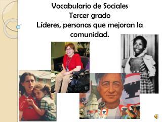 Vocabulario  de  Sociales Tercer grado Líderes , personas  que mejoran  la  comunidad .