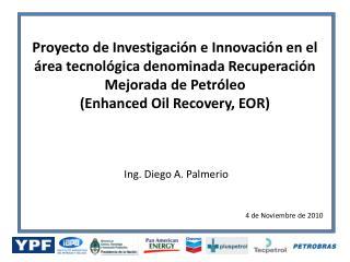 Proyecto de Investigación e Innovación en el área tecnológica denominada Recuperación Mejorada de Petróleo (Enhanced Oi