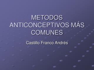 METODOS ANTICONCEPTIVOS MÁS COMUNES