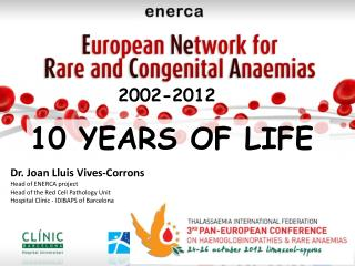 Dr. Joan Lluis Vives-Corrons Head of ENERCA project  Head of the Red Cell Pathology Unit Hospital Clínic - IDIBAPS of B