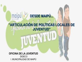 OFICINA DE LA JUVENTUD  DIDECO I. MUNICIPALIDAD DE MAIPÚ