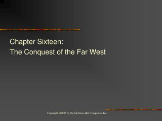 Chapter Sixteen:  The Conquest of the Far West