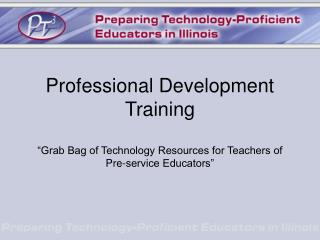 "Professional Development Training ""Grab Bag of Technology Resources for Teachers of Pre-service Educators"""