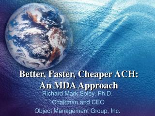 Better, Faster, Cheaper ACH: An MDA Approach