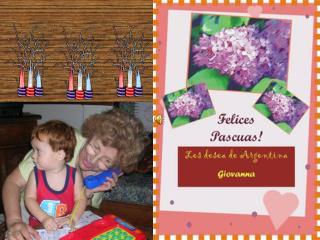 A mis queridos amigos les deseo Felices Pascuas ! Giovanna