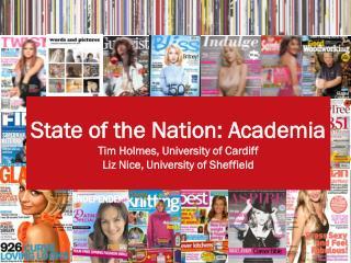 State of the Nation: Academia Tim Holmes, University of Cardiff Liz Nice, University of Sheffield