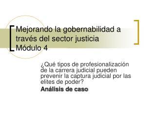 Mejorando la gobernabilidad a través del sector justicia Módulo 4