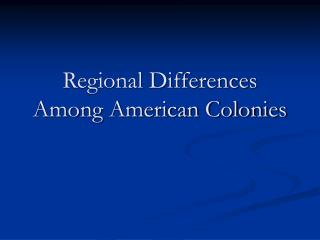 Regional Differences Among American Colonies