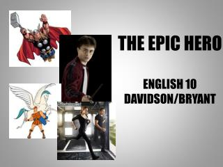 THE EPIC HERO ENGLISH 10 DAVIDSON/BRYANT