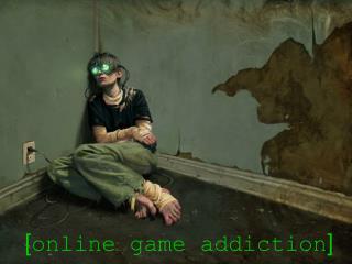 [ online game addiction ]