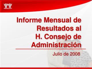 Informe Mensual de Resultados al  H. Consejo de Administración