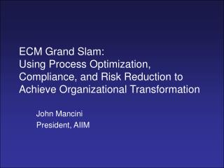 ECM Grand Slam:  Using Process Optimization, Compliance, and Risk Reduction to Achieve Organizational Transformation
