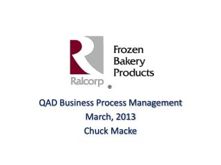 QAD Business Process Management March, 2013 Chuck Macke