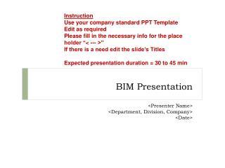 BIM Presentation <Presenter Name> <Department, Division, Company> <Date>