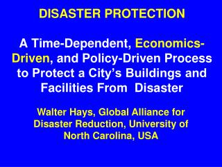 DISASTER PROTECTION    A Time-Dependent,  Economics-Driven , and Policy-Driven Process to Protect a City's Buildings an