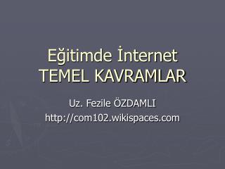 Eğitimde İnternet TEMEL KAVRAMLAR