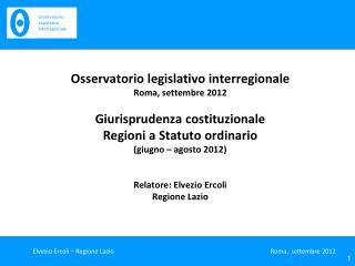 Osservatorio legislativo interregionale Roma, settembre 2012 Giurisprudenza costituzionale Regioni a Statuto ordinario