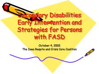 Secondary Disabilities  Early Intervention and Strategies for Persons with FASD