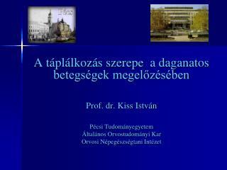 A t�pl�lkoz�s szerepe  a daganatos betegs�gek megel?z�s�ben Prof. dr. Kiss Istv�n P�csi Tudom�nyegyetem �ltal�nos Orvos