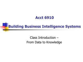 Acct 6910 Building Business Intelligence Systems