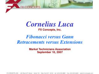Cornelius Luca FX Concepts, Inc. Fibonacci versus Gann Retracements versus Extensions Market Technicians Association  S
