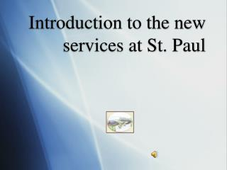 Introduction to the new services at St. Paul