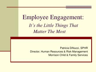 Employee Engagement:           It's the Little Things That           Matter The Most