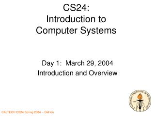 CS24: Introduction to  Computer Systems