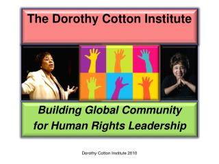 The Dorothy Cotton Institute