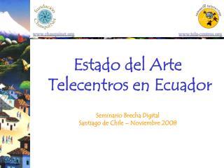 Estado del Arte   Telecentros en Ecuador Seminario Brecha Digital Santiago de Chile – Noviembre 2008