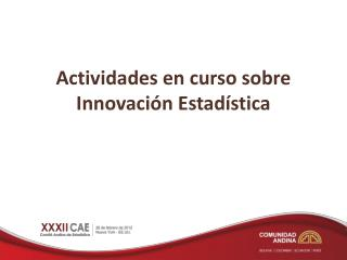 Actividades en curso sobre Innovación Estadística