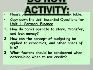 Please pick up a handout on the back table. Copy down the Unit Essential Questions for  Unit 1: Personal Finance