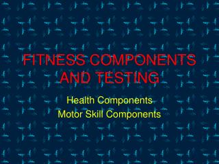 FITNESS COMPONENTS AND TESTING