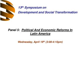 Panel 5:   Political And Economic Reforms In Latin America Wednesday, April 19 th  (3:00-4:15pm)