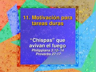 """"""" Chispas """"  que avivan  el  fuego Philippians 3:12 – 14  Proverbs 27:17"""