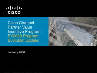 Cisco Channel Partner Value Incentive Program: FY2009 Program Evolution Update