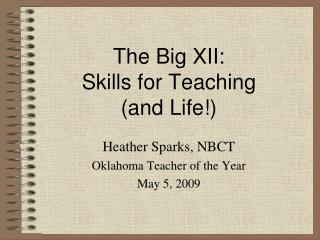 The Big XII:   Skills for Teaching  (and Life!)