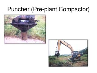 Puncher (Pre-plant Compactor)