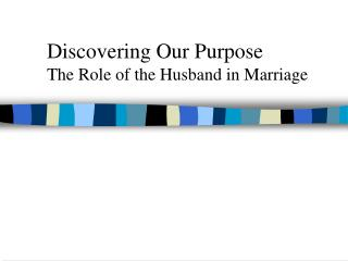 Discovering Our Purpose The Role of the Husband in Marriage