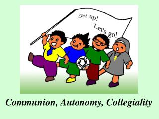 Communion, Autonomy, Collegiality