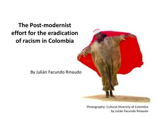 The Post-modernist effort for the eradication of racism in Colombia
