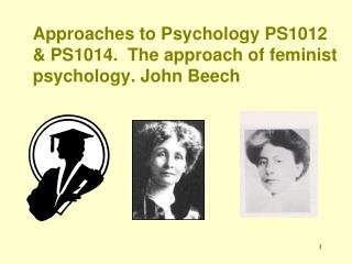 Approaches to Psychology PS1012 & PS1014.  The approach of feminist psychology. John Beech